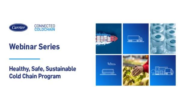 New Carrier Webinar Series To Focus On Healthy, Safe, Sustainable Cold Chain Solutions